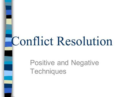 Conflict Resolution Positive and Negative Techniques.