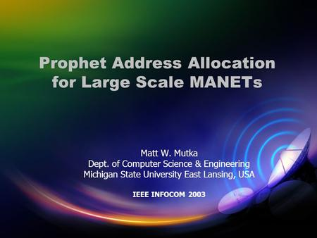 Prophet Address Allocation for Large Scale MANETs Matt W. Mutka Dept. of Computer Science & Engineering Michigan State University East Lansing, USA IEEE.