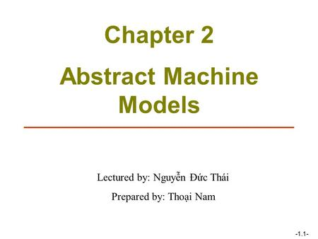 -1.1- Chapter 2 Abstract Machine Models Lectured by: Nguyễn Đức Thái Prepared by: Thoại Nam.