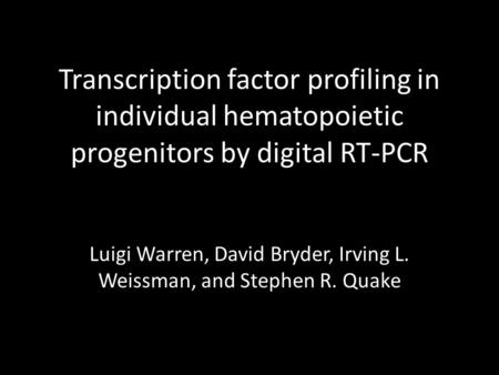 Transcription factor profiling in individual hematopoietic progenitors by digital RT-PCR Luigi Warren, David Bryder, Irving L. Weissman, and Stephen R.