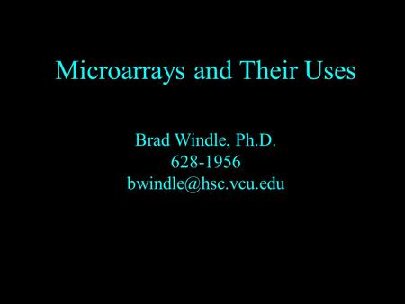 Microarrays and Their Uses Brad Windle, Ph.D. 628-1956