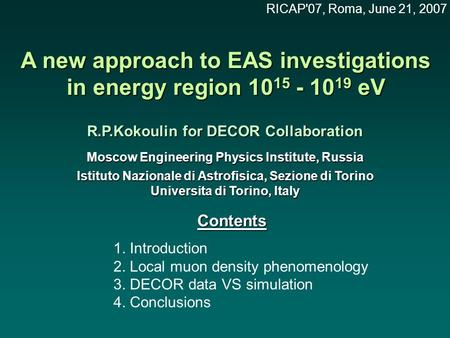 A new approach to EAS investigations in energy region 10 15 - 10 19 eV R.P.Kokoulin for DECOR Collaboration Moscow Engineering Physics Institute, Russia.