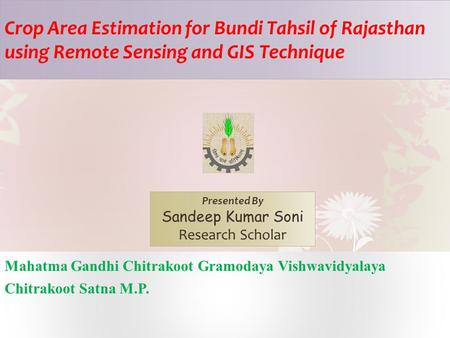 Crop Area Estimation for Bundi Tahsil of Rajasthan using Remote Sensing and GIS Technique Mahatma Gandhi Chitrakoot Gramodaya Vishwavidyalaya Chitrakoot.