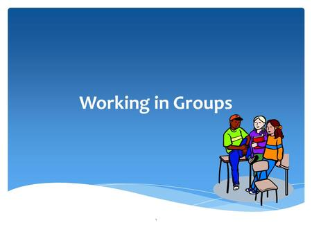 Working in Groups 1.  Working in groups may be one of the most important skills you learn in college.  The ability to work in groups is an essential.
