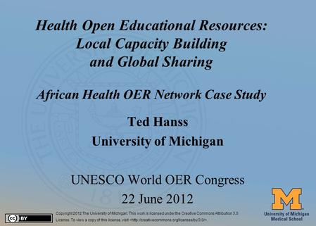 #1 Health Open Educational Resources: Local Capacity Building and Global Sharing African Health OER Network Case Study Ted Hanss University of Michigan.