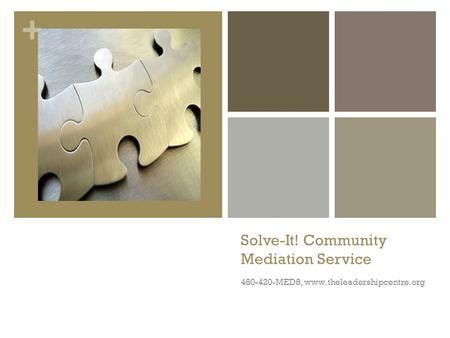 + Solve-It! Community Mediation Service 480-420-MED8, www.theleadershipcentre.org.