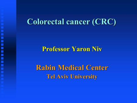Colorectal cancer (CRC) Professor Yaron Niv Rabin Medical Center Tel Aviv University.