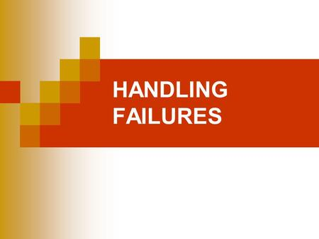 HANDLING FAILURES. Warning This is a first draft I welcome your corrections.