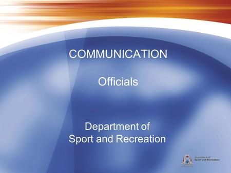 Department of Sport and Recreation COMMUNICATION Officials.