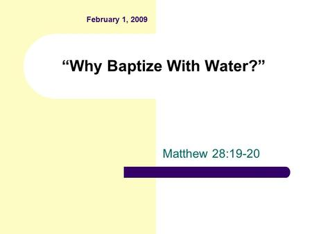 """Why Baptize With Water?"" Matthew 28:19-20 February 1, 2009."
