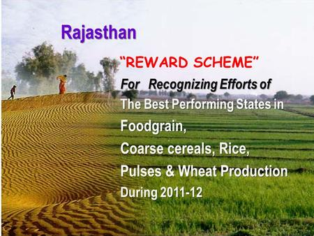 "Rajasthan For Recognizing Efforts of The Best Performing States in Foodgrain, Coarse cereals, Rice, Pulses & Wheat Production During 2011-12 ""REWARD SCHEME"""