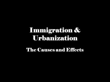 the side effects of urbanization and immigration For the may issue of the annals of the american academy of political and social science, we commissioned some of the most meticulous research done to date about the effects of immigration on a.