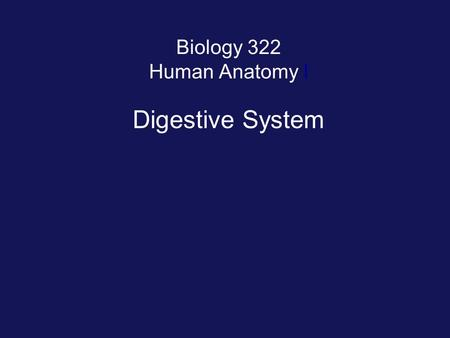 Biology 322 Human Anatomy I Digestive System. Functions: