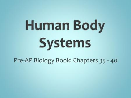 Pre-AP Biology Book: Chapters 35 - 40. Pre-AP Biology Book: Pages 942 - 955.