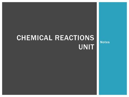 "Notes CHEMICAL REACTIONS UNIT.  Think: When you hear the words ""Chemical Reactions"", what comes to your mind?  Often times, people picture a scientist."