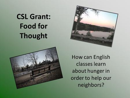 How can English classes learn about hunger in order to help our neighbors? CSL Grant: Food for Thought.