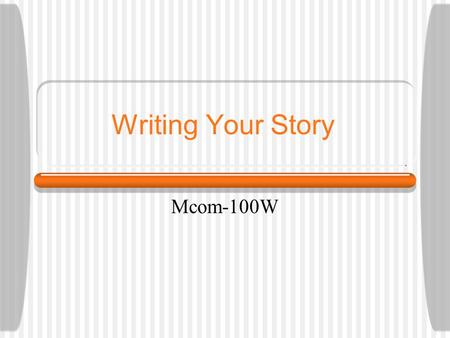 Writing Your Story Mcom-100W. 5 Ws Who, What, When, Where, Why How These elements should be covered within the first few paragraphs of a news story.