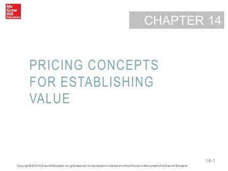 14-1 CHAPTER PRICING CONCEPTS FOR ESTABLISHING VALUE 14 Copyright © 2016 McGraw-Hill Education. All rights reserved. No reproduction or distribution without.