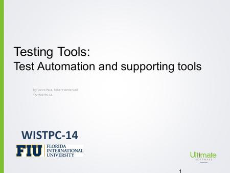 By for Testing Tools: Test Automation and supporting tools Jariro Pava, Robert Vanderwall 1 WISTPC-14.