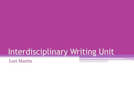 Interdisciplinary Writing Unit Lori Martin. Unit grade level- 1 st genre of writing- informational/expository content area- Social Studies topic- Students.