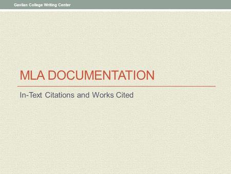 MLA DOCUMENTATION In-Text Citations and Works Cited Gavilan College Writing Center.