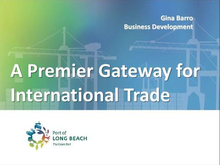 A Premier Gateway for International Trade Gina Barro Business Development.
