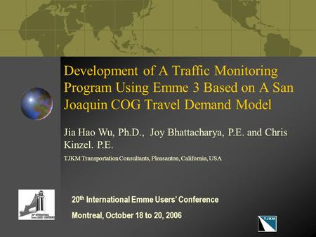 Development of A Traffic Monitoring Program Using Emme 3 Based on A San Joaquin COG Travel Demand Model Jia Hao Wu, Ph.D., Joy Bhattacharya, P.E. and Chris.