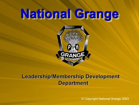National Grange Leadership/Membership Development Department © Copyright National Grange 2003.