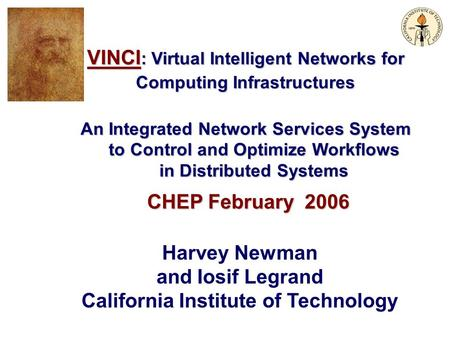 1 VINCI : Virtual Intelligent Networks for Computing Infrastructures An Integrated Network Services System to Control and Optimize Workflows in Distributed.