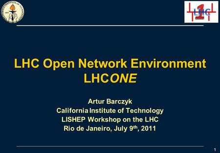 LHC Open Network Environment LHCONE Artur Barczyk California Institute of Technology LISHEP Workshop on the LHC Rio de Janeiro, July 9 th, 2011 1.