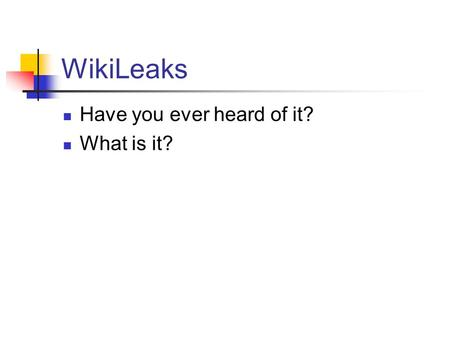 WikiLeaks Have you ever heard of it? What is it?.