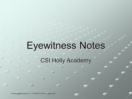 Eyewitness Notes CSI Holly Academy Presentation developed by T. Trimpe 2006