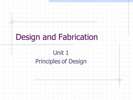 Design and Fabrication Unit 1 Principles of Design.