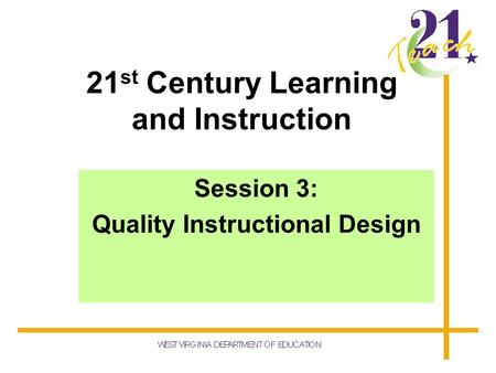 21 st Century Learning and Instruction Session 3: Quality Instructional Design.