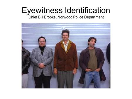 Eyewitness Identification Chief Bill Brooks, Norwood Police Department.