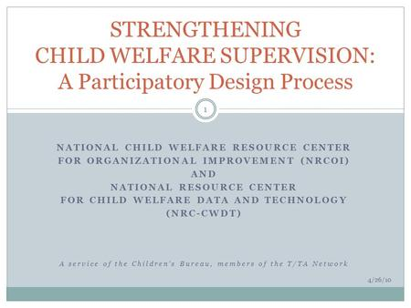 NATIONAL CHILD WELFARE RESOURCE CENTER FOR ORGANIZATIONAL IMPROVEMENT (NRCOI) AND NATIONAL RESOURCE CENTER FOR CHILD WELFARE DATA AND TECHNOLOGY (NRC-CWDT)