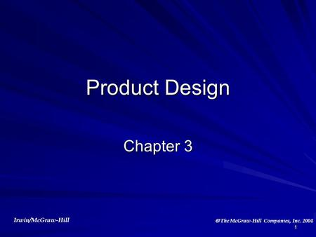 Irwin/McGraw-Hill  The McGraw-Hill Companies, Inc. 2004 1 Product Design Chapter 3.