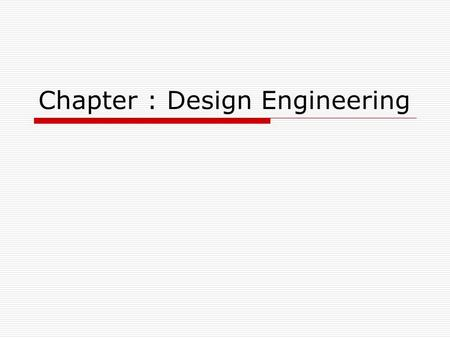 Chapter : Design Engineering. Design Engineering It covers the set of principles, concepts, and practices that lead to the development of a high quality.