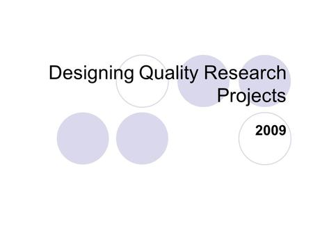 Designing Quality Research Projects 2009. This workshop is designed to help answer these questions: Why should we be concerned if students enjoy the learning.