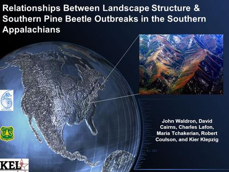 Relationships Between Landscape Structure & Southern Pine Beetle Outbreaks in the Southern Appalachians John Waldron, David Cairns, Charles Lafon, Maria.