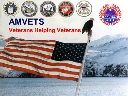 AMVETS Veterans Helping Veterans. A Little History About AMVETS  Eighteen Veterans, representing nine veterans clubs, met in Kansas City, Mo., and founded.