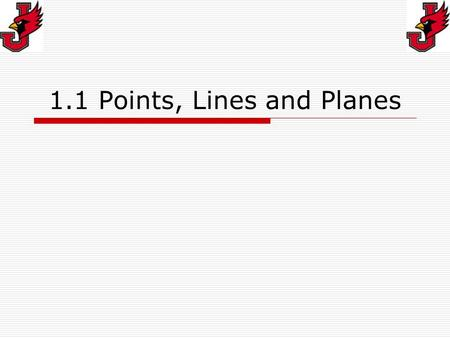 1.1 Points, Lines and Planes. Undefined Terms There are three undefined terms in Geometry. They are Points, Lines and Planes. They are considered undefined.