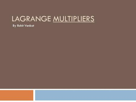 LAGRANGE MULTIPLIERS By Rohit Venkat. Lagrange Multipliers: A General Definition  Mathematical tool for constrained optimization of differentiable functions.