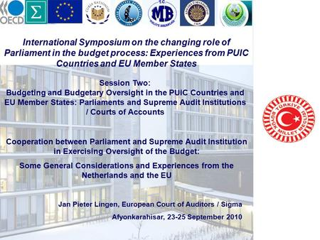 International Symposium on the changing role of Parliament in the budget process: Experiences from PUIC Countries and EU Member States Cooperation between.