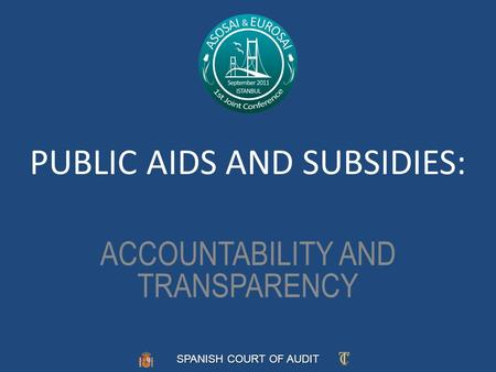 SPANISH COURT OF AUDIT PUBLIC AIDS AND SUBSIDIES: ACCOUNTABILITY AND TRANSPARENCY.