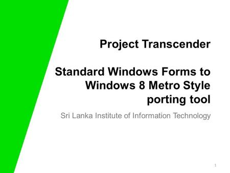 Project Transcender Standard Windows Forms to Windows 8 Metro Style porting tool Sri Lanka Institute of Information Technology 1.
