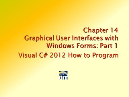 Visual C# 2012 How to Program 1. 2  A graphical user interface (GUI) allows a user to interact visually with a program.  Figure 14.1 shows a Visual.