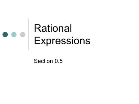 Rational Expressions Section 0.5. Rational Expressions and domain restrictions Rational number- ratio of two integers with the denominator not equal to.