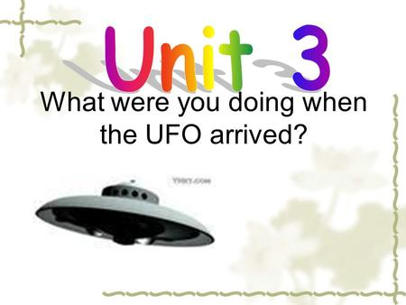 What were you doing when the UFO arrived?. Let's play a short game!  Some students will go out for a moment, the others do something that you want to.