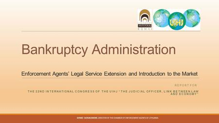 Bankruptcy Administration Enforcement Agents' Legal Service Extension and Introduction to the Market REPORT FOR THE 22ND INTERNATIONAL CONGRESS OF THE.